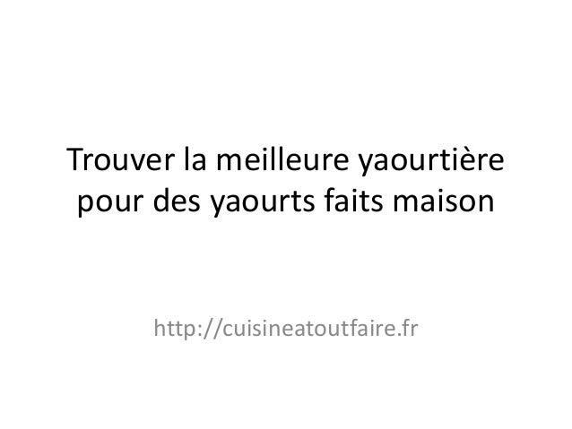 Trouver la meilleure yaourtière pour des yaourts faits maison  http://cuisineatoutfaire.fr