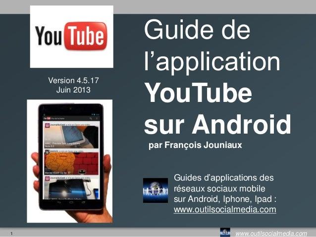 1 www.outilsocialmedia.comGuide del'applicationYouTubesur Androidpar François JouniauxGuides d'applications desréseaux soc...