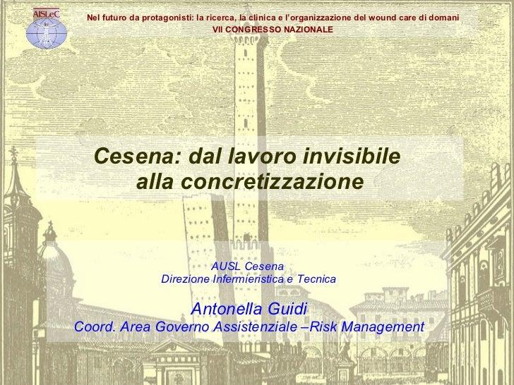 Cesena: dal lavoro invisibile  alla concretizzazione AUSL Cesena  Direzione Infermieristica e Tecnica Antonella Guidi Coor...