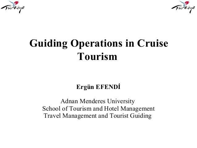 Guiding Operations in CruiseTourismErgün EFENDİAdnan Menderes UniversitySchool of Tourism and Hotel ManagementTravel Manag...