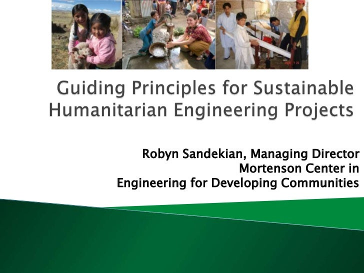 Guiding Principles for Sustainable Humanitarian Engineering Projects<br />Robyn Sandekian, Managing Director<br />Mortenso...