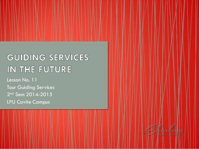 Lesson No. 11 Tour Guiding Services 2nd Sem 2014-2015 LPU Cavite Campus