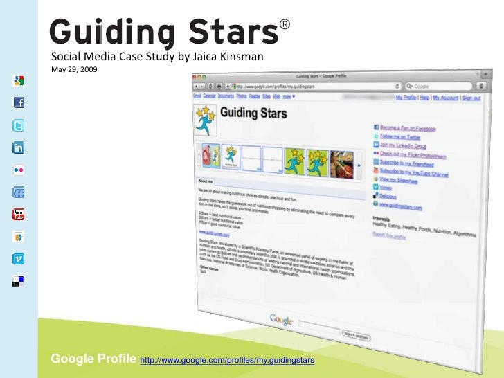 Social Media Case Study by Jaica Kinsman May 29, 2009     Google Profile http://www.google.com/profiles/my.guidingstars