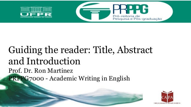 Guiding the reader: Title, Abstract and Introduction Prof. Dr. Ron Martinez PRPPG7000 - Academic Writing in English