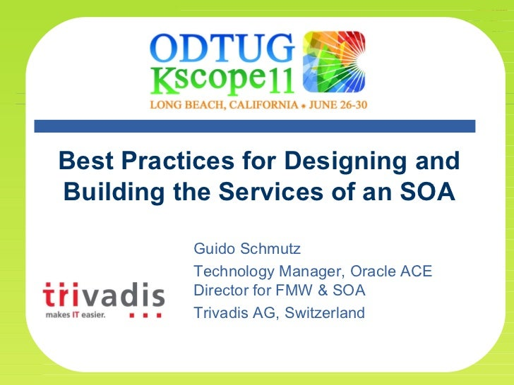 Best Practices for Designing and Building the Services of an SOA Guido Schmutz Technology Manager, Oracle ACE Director for...