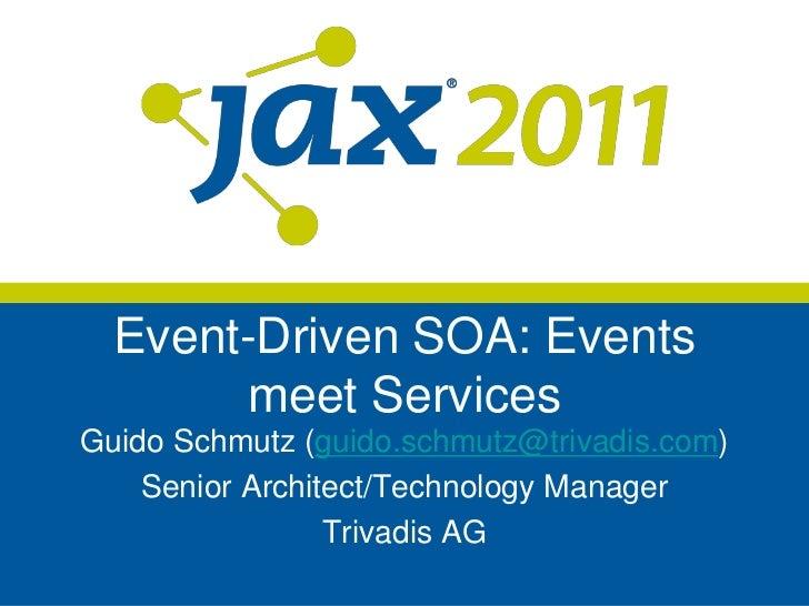 Event-Driven SOA: Events meet Services<br />Guido Schmutz (guido.schmutz@trivadis.com)<br />Senior Architect/Technology Ma...