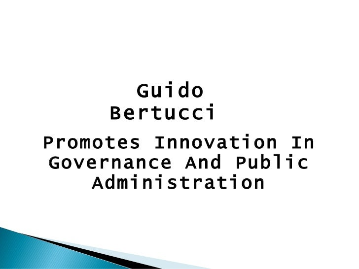 Promotes Innovation In Governance And Public Administration Guido Bertucci