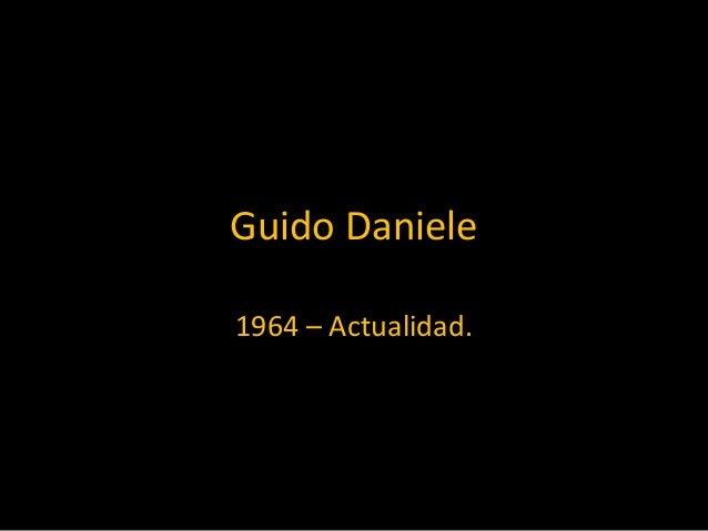 Guido Daniele 1964 – Actualidad.