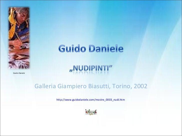 Galleria Giampiero Biasutti, Torino, 2002 http://www.guidodaniele.com/mostre_0003_nudi.htm   Guido Daniele