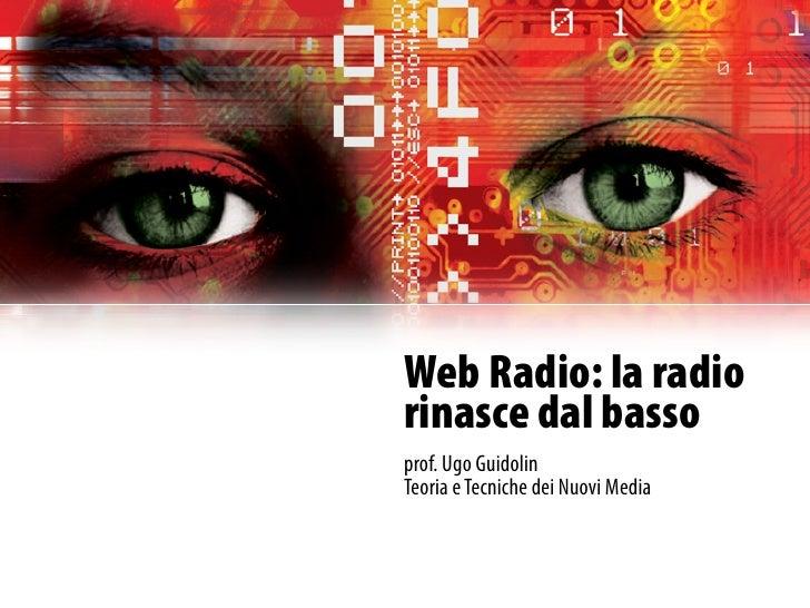 Web Radio: la radio rinasce dal basso prof. Ugo Guidolin Teoria e Tecniche dei Nuovi Media
