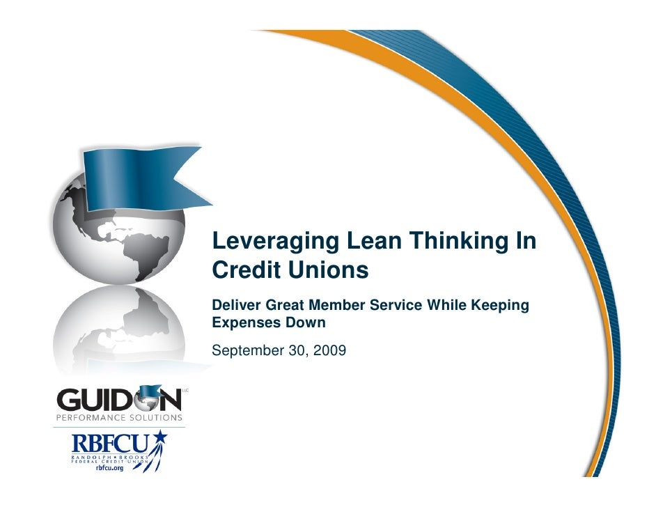 Leveraging Lean Thinking In Credit Unions Deliver Great Member Service While Keeping Expenses Down September 30, 2009