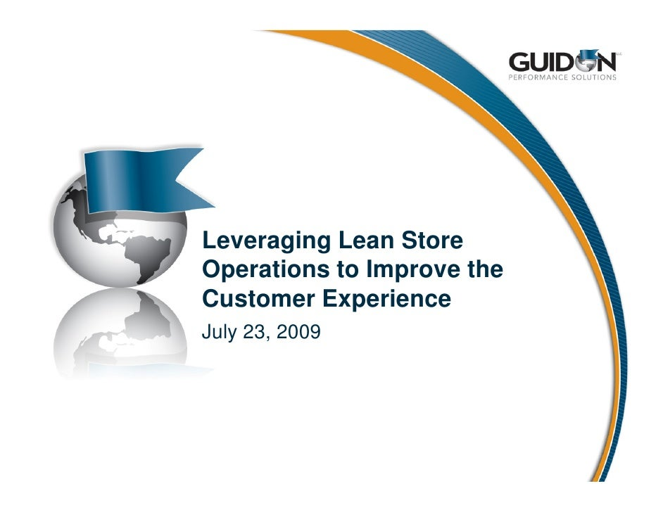 Leveraging Lean Store Operations to Improve the Customer Experience July 23, 2009