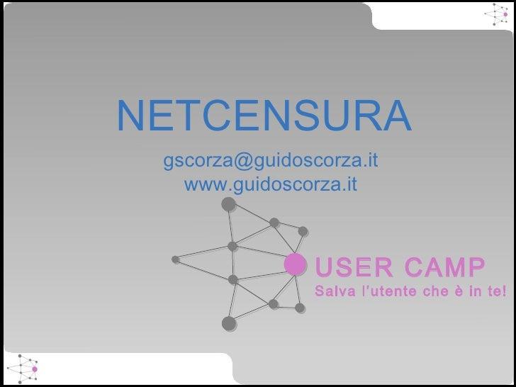 NETCENSURA [email_address] www.guidoscorza.it USER CAMP Salva l'utente che è in te!