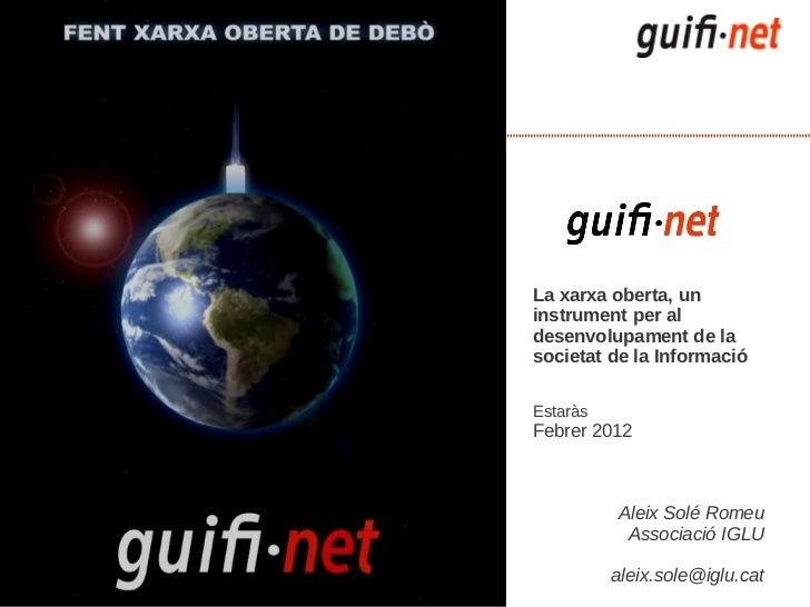 La xarxa oberta, uninstrument per aldesenvolupament de lasocietat de la InformacióEstaràsFebrer 2012          Aleix Solé R...