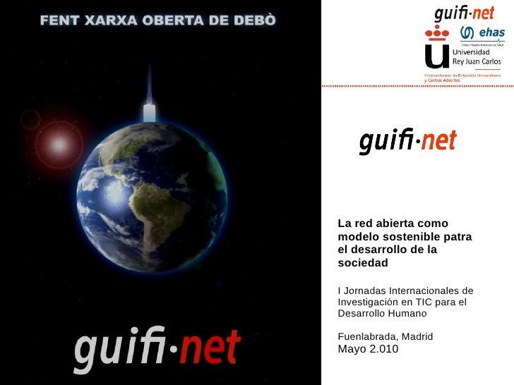 La red abierta como modelo sostenible patra el desarrollo de la sociedad I Jornadas Internacionales de Investigación en TI...
