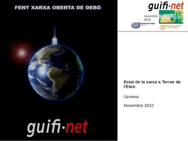 novembre 2010 Estat de la xarxa a Terres de l'Ebre Gandesa Novembre 2010