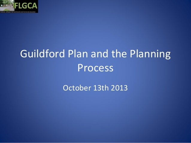 Guildford Plan and the Planning Process October 13th 2013
