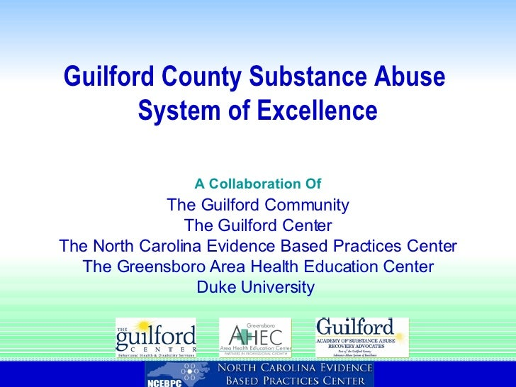 Guilford County Substance Abuse  System of Excellence A Collaboration Of The Guilford Community The Guilford Center The No...