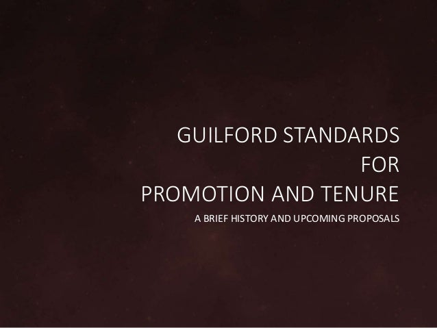 GUILFORD STANDARDS FOR PROMOTION AND TENURE A BRIEF HISTORY AND UPCOMING PROPOSALS