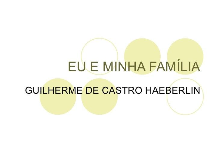 EU E MINHA FAMÍLIA GUILHERME DE CASTRO HAEBERLIN
