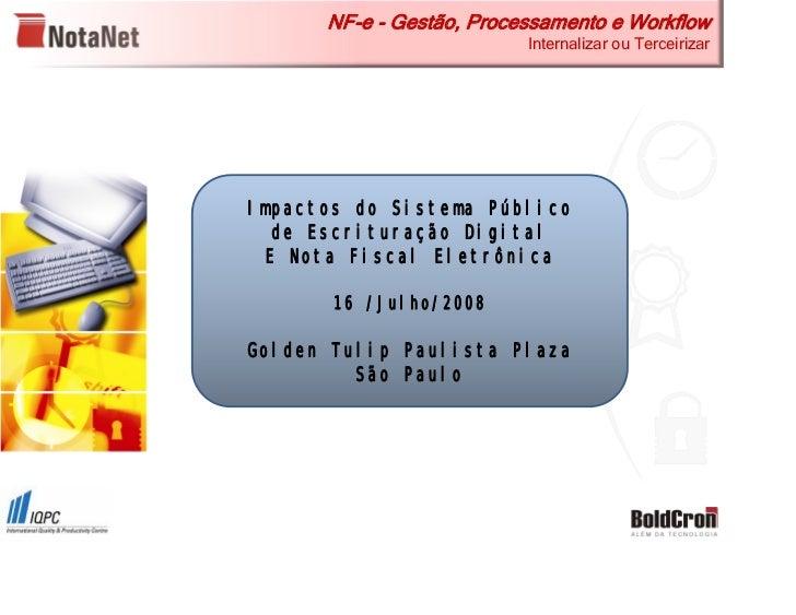 NF-e - Gestão, Processamento e Workflow                           Internalizar ou Terceirizar     Impactos do Sistema Públ...