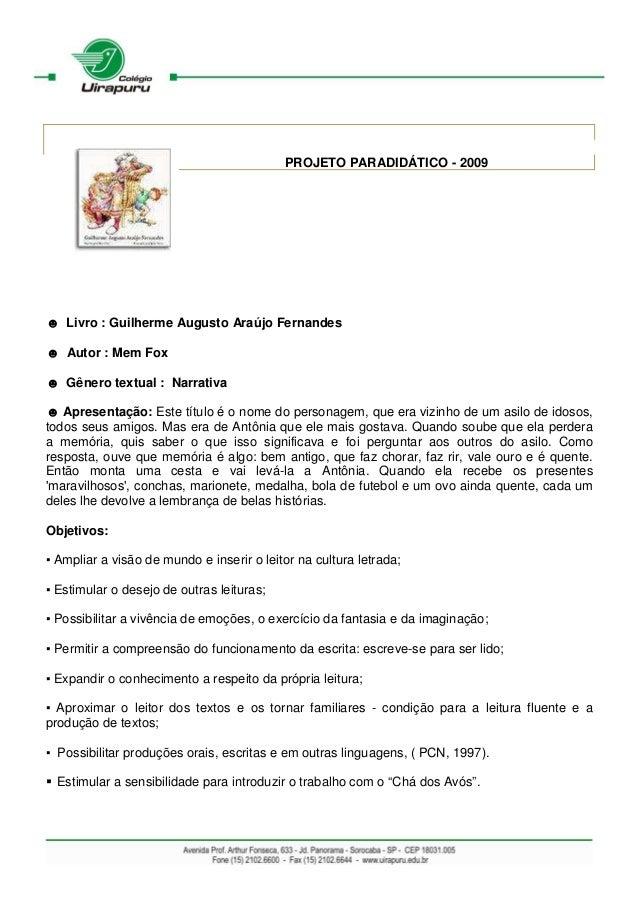 PROJETO PARADIDÁTICO - 2009 ☻ Livro : Guilherme Augusto Araújo Fernandes ☻ Autor : Mem Fox ☻ Gênero textual : Narrativa ☻ ...