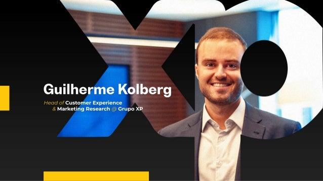 GuilhermeKolberg HeadofCustomerExperience &MarketingResearch@ GrupoXP