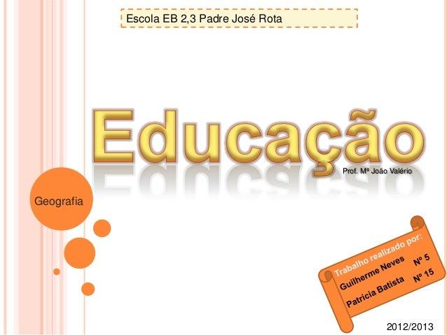 Escola EB 2,3 Padre José RotaGeografia2012/2013Prof. Mª João Valério