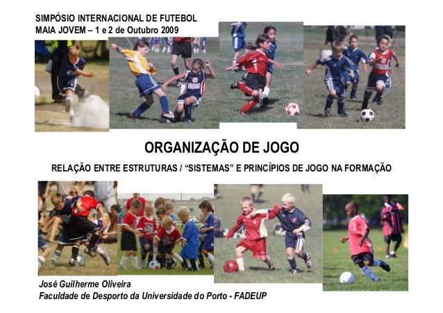 José Guilherme Oliveira Faculdade de Desporto da Universidade do Porto - FADEUP SIMPÓSIO INTERNACIONAL DE FUTEBOL MAIA JOV...