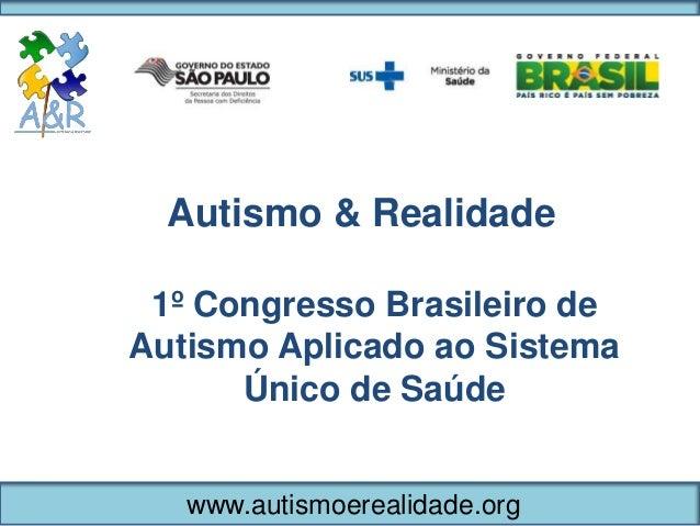 Autismo & Realidade 1º Congresso Brasileiro de Autismo Aplicado ao Sistema Único de Saúde www.autismoerealidade.org