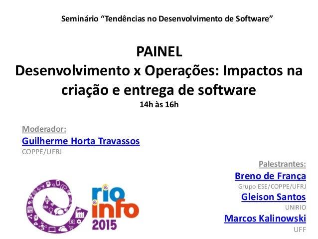 PAINEL Desenvolvimento x Operações: Impactos na criação e entrega de software 14h às 16h Moderador: Guilherme Horta Travas...