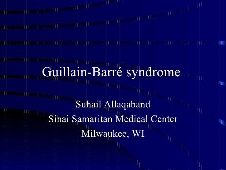 Guillain-Barré syndrome  Suhail Allaqaband Sinai Samaritan Medical Center Milwaukee, WI