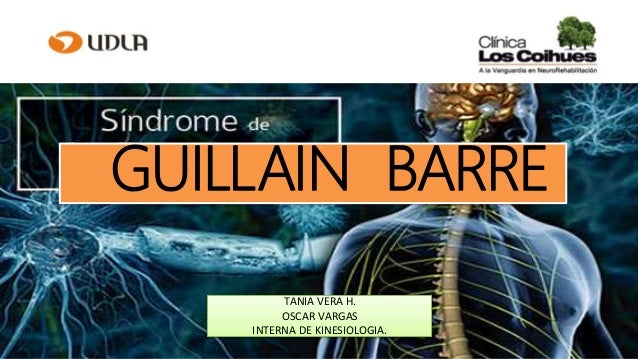 GUILLAIN BARRE TANIA VERA H. OSCAR VARGAS INTERNA DE KINESIOLOGIA.