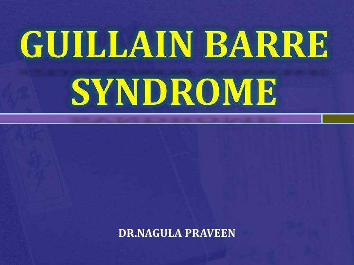 GUILLAIN BARRE <br />SYNDROME<br />DR.NAGULA PRAVEEN <br />