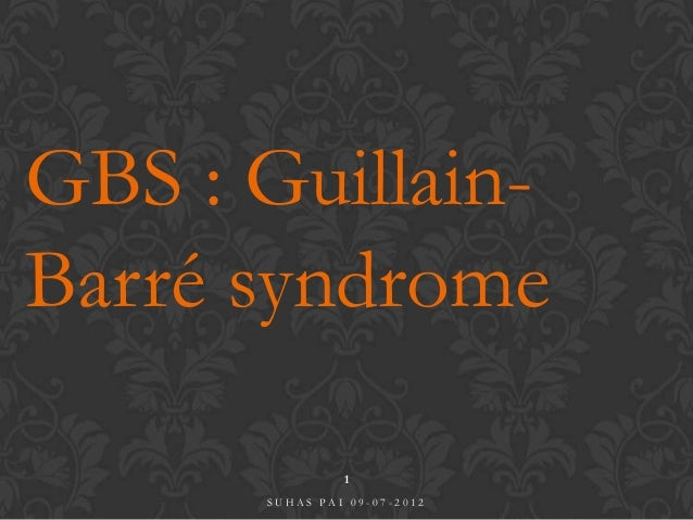 GBS : Guillain-Barré syndrome               1      SUHAS PAI 09-07-2012