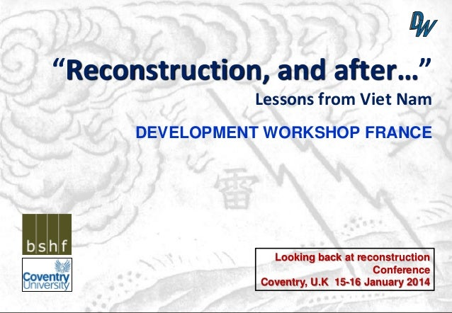 """Reconstruction, and after…"" Lessons from Viet Nam DEVELOPMENT WORKSHOP FRANCE  Looking back at reconstruction Conference ..."