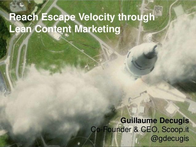 Reach Escape Velocity throughLean Content Marketing                       Guillaume Decugis                Co-Founder & CE...