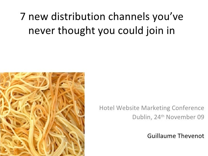 7 new distribution channels you've never thought you could join in Hotel Website Marketing Conference Dublin, 24 th  Novem...