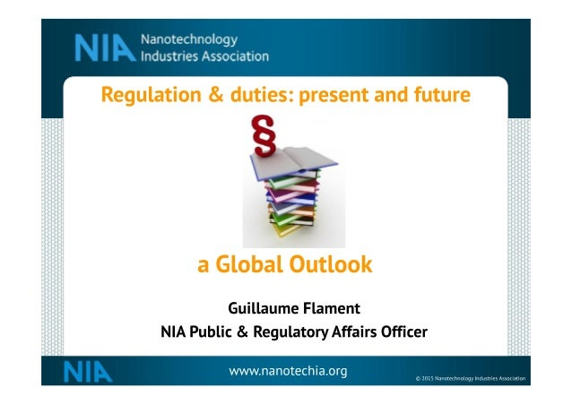 Nanotechnology  Industries Association     Regulation & duties:  present and future  §  a Global Outlook  Guillaume Flamen...