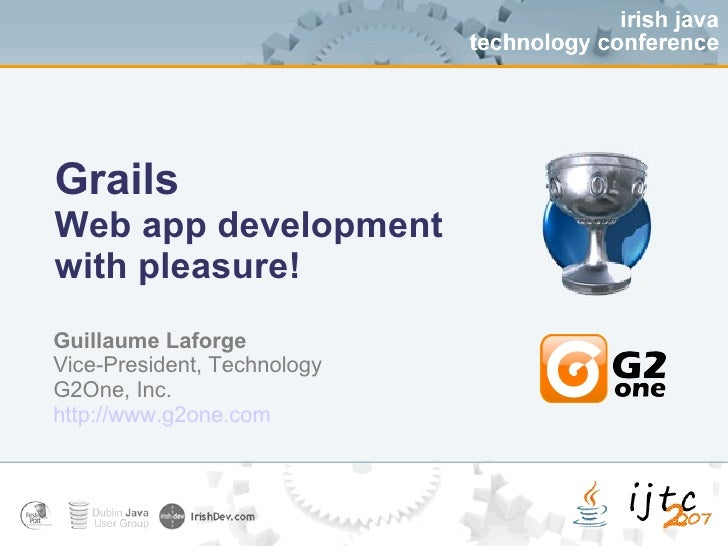 Grails Web app development  with pleasure! Guillaume Laforge Vice-President, Technology G2One, Inc. http://www.g2one.com