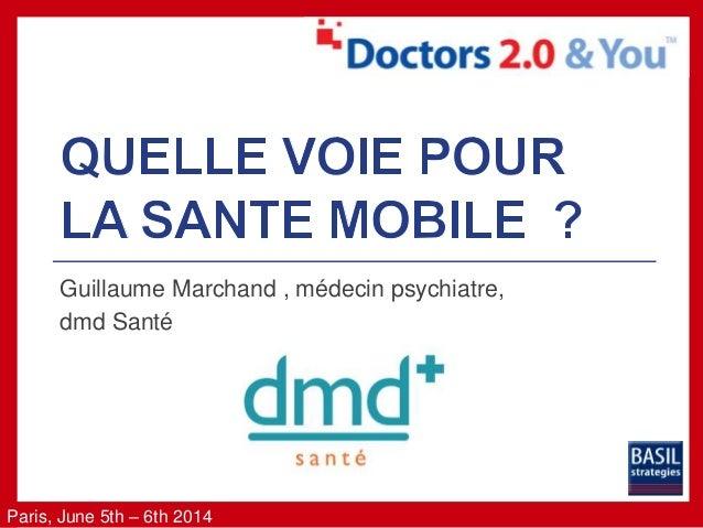 Paris, June 5th – 6th 2014 Guillaume Marchand , médecin psychiatre, dmd Santé
