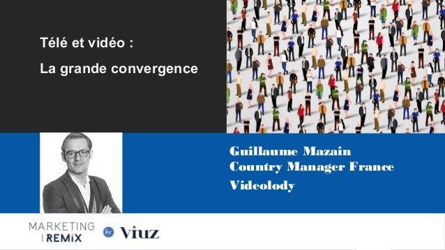 Guillaume Mazain Country Manager France Videolody Les Nouvelles Frontières du Marketing Digital Paris, 28 Mai 2015 Télé et...