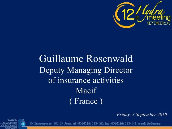 Guillaume Rosenwald Deputy Managing Director of insurance activities Macif ( France ) Friday, 3 September 2010