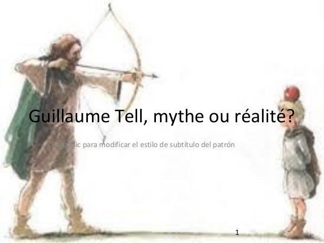 Guillaume Tell, mythe ou réalité? Haga clic para modificar el estilo de subtítulo del patrón  1