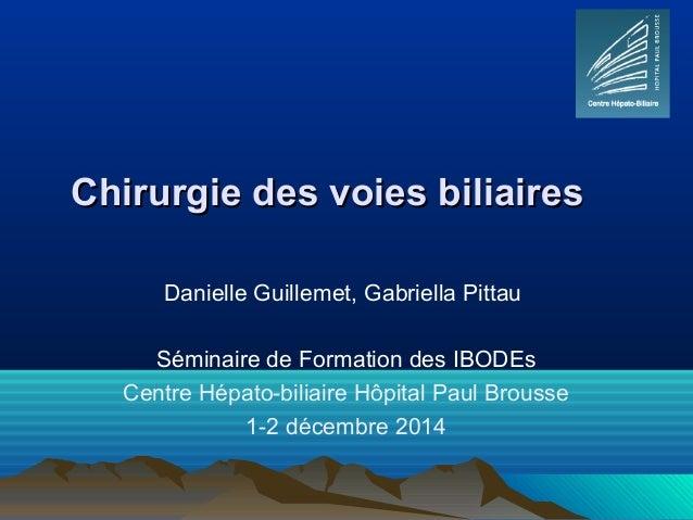 Chirurgie des voies biliairesChirurgie des voies biliaires Danielle Guillemet, Gabriella Pittau Séminaire de Formation des...