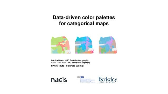 Data-driven color palettes for categorical maps NACIS - 2016 - Colorado Springs Luc Guillemot - UC Berkeley Geography Davi...
