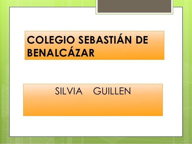 COLEGIO SEBASTIÁN DE BENALCÁZAR SILVIA GUILLEN