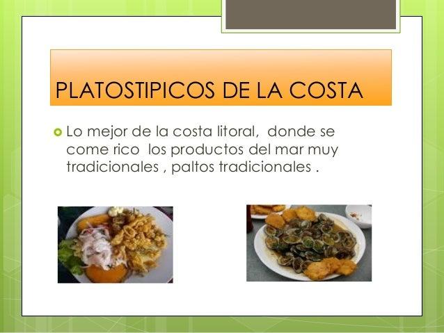 PLATOSTIPICOS DE LA COSTA  Lo mejor de la costa litoral, donde se come rico los productos del mar muy tradicionales , pal...