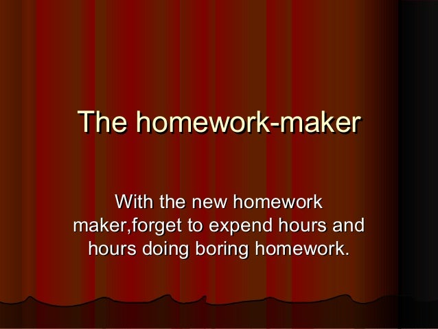 The homework-maker    With the new homeworkmaker,forget to expend hours and hours doing boring homework.