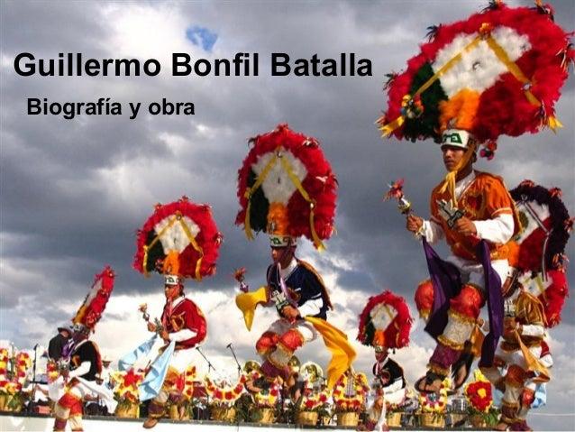 Guillermo Bonfil BatallaBiografía y obra